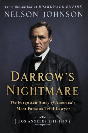 Darrow's Nightmare: The Forgotten Story of America's Most Famous Trial Lawyer (Los Angeles 1911–1913)
