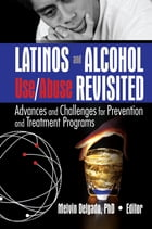 Latinos and Alcohol Use/Abuse Revisited: Advances and Challenges for Prevention and Treatment…