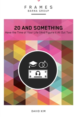 20 and Something (Frames Series), eBook: Have the Time of Your Life (And Figure It All Out Too) by Barna Group
