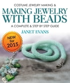 Costume Jewelry Making & Making Jewelry With Beads : A Complete & Step by Step Guide: (Special 2 In 1 Exclusive Edition) by Janet Evans