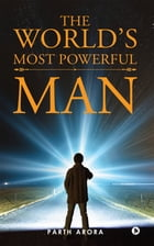 The World's Most Powerful Man by Parth Arora