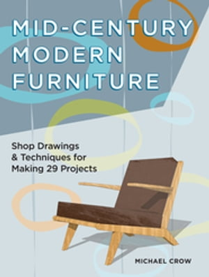 Mid-Century Modern Furniture Shop Drawings & Techniques for Making 29 Projects