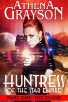 The Chase: Huntress of the Star Empire Part One by Athena Grayson