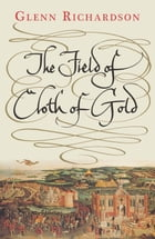 The Field of Cloth of Gold by Prof. Glenn Richardson