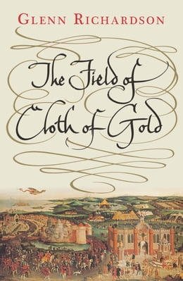 Book The Field of Cloth of Gold by Prof. Glenn Richardson