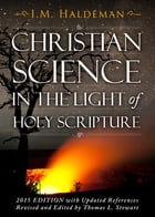 Christian Science in the Light of Holy Scripture: Is Christian Science Christian? by Isaac Massey Haldeman