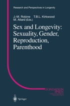 Sex and Longevity: Sexuality, Gender, Reproduction, Parenthood by J.-M. Robine