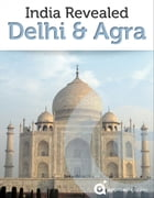 India Revealed: Delhi & Agra by Approach Guides