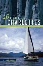 26 Feet to the Charlottes: Exploring the Land of the Haida by June Cameron