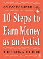 10 STEPS TO EARN MONEY AS AN ARTIST - the ultimate guide - by Antonio Minervini