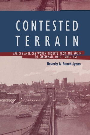 Contested Terrain African American Women Migrate from the South to Cincinnati,  1900-1950