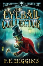 The Eyeball Collector by F. E. Higgins