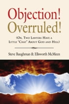 """OBJECTION! OVERRULED! (Or, Two Lawyers Have a Little """"Chat"""" About God and Hell) by Steve Baughman"""