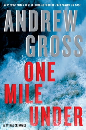 One Mile Under: A Ty Hauck Novel by Andrew Gross