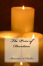 The Price of Devotion by Alexandra A. Cheshire
