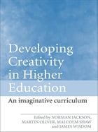 Developing Creativity in Higher Education: An Imaginative Curriculum