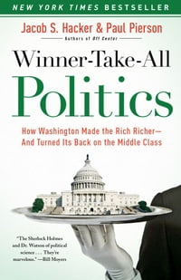 Winner-Take-All Politics: How Washington Made the Rich Richer--and Turned Its Back on the Middle…