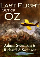 Last Flight Out of Oz by Adam and Richard Swenson