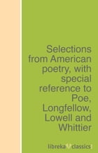 Selections from American poetry, with special reference to Poe, Longfellow, Lowell and Whittier by Margaret Sprague Carhart