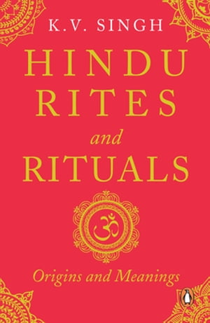 Hindu Rites and Rituals Origins and Meanings