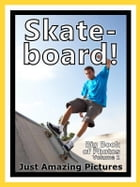 Just Skateboard Photos! Big Book of Photographs & Pictures of Skateboarding Skateboarders, Vol. 1 by Big Book of Photos