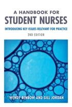 A Handbook for Student Nurses, second edition: Introducing Key Issues Relevant for Practice