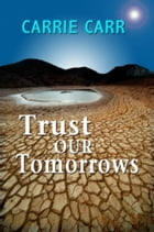 Trust Our Tomorrows by Carrie Carr