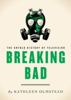 Breaking Bad: The Untold History of Television by Kathleen Olmstead