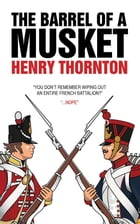 The Barrel of a Musket by Henry Thornton