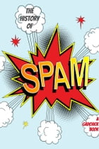 A History of Spam: The True Origins of the Stuff In Your Junk by GadChick