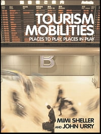 Tourism Mobilities: Places to Play, Places in Play