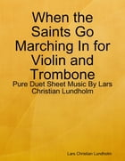 When the Saints Go Marching In for Violin and Trombone - Pure Duet Sheet Music By Lars Christian Lundholm by Lars Christian Lundholm