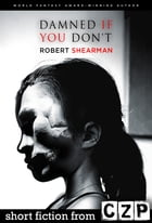 Damned if You Don't: Short Story by Robert Shearman