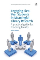 Engaging First-Year Students In Meaningful Library Research: A Practical Guide For Teaching Faculty by Molly Flaspohler