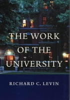 The Work of the University by Richard C. Levin