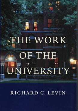 Book The Work of the University by Richard C. Levin