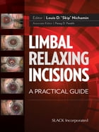 Limbal Relaxing Incisions: A Practical Guide by Louis Nichamin