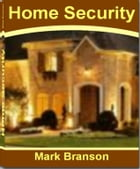 Home Security: A Quick Guide To Understanding Wireless Security Systems, Driveway Alarms, Home Security Gates, Home by Mark Branson