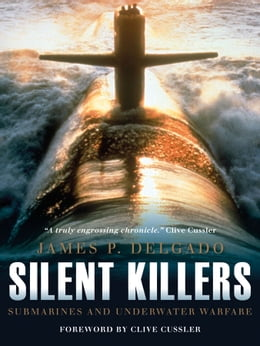 Book Silent Killers: Submarines and Underwater Warfare by James P. Delgado