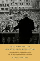 The Conservative Human Rights Revolution: European Identity, Transnational Politics, and the…