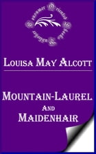Mountain-Laurel and Maidenhair by Louisa May Alcott