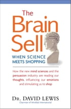 The Brain Sell: When Science Meets Shopping by David Lewis