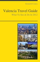 Valencia, Spain Travel Guide - What To See & Do by Kenneth Coates
