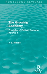 The Growing Economy: Principles of Political Economy Volume II
