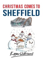 Christmas Comes to Sheffield by Kipper Williams
