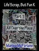 Life'Scrap, But Fun K: Part 1 - All Over the Place by Marisa McFarlane