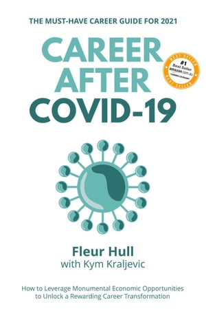 Career after COVID-19: How to leverage the opportunities from the pandemic to unlock a rewarding career transformation in 2021 and beyond by Fleur Hull
