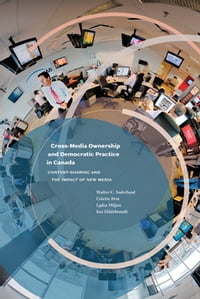 Cross-Media Ownership and Democratic Practice in Canada: Content-Sharing and the Impact of New Media