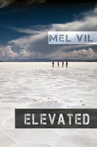 Elevated: an Anthology of Short Stories by Mel Vil