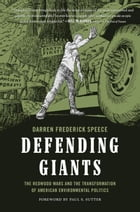 Defending Giants: The Redwood Wars and the Transformation of American Environmental Politics
